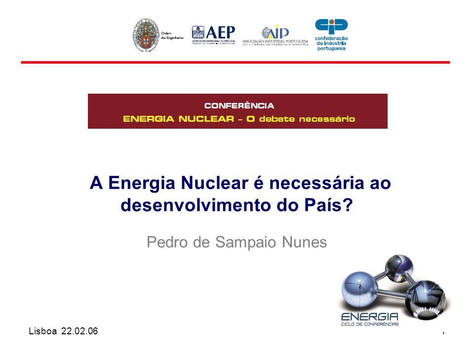 Lisboa 22.02.061 A Energia Nuclear é necessária ao desenvolvimento do País? Pedro de Sampaio Nunes