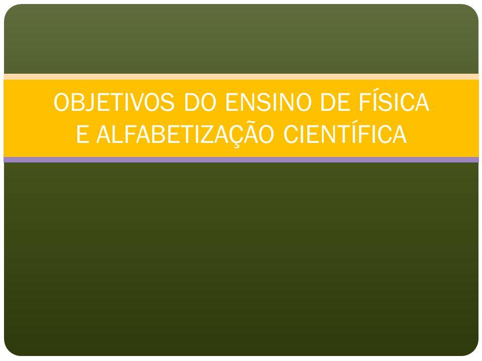 OBJETIVOS DO ENSINO DE FÍSICA E ALFABETIZAÇÃO CIENTÍFICA