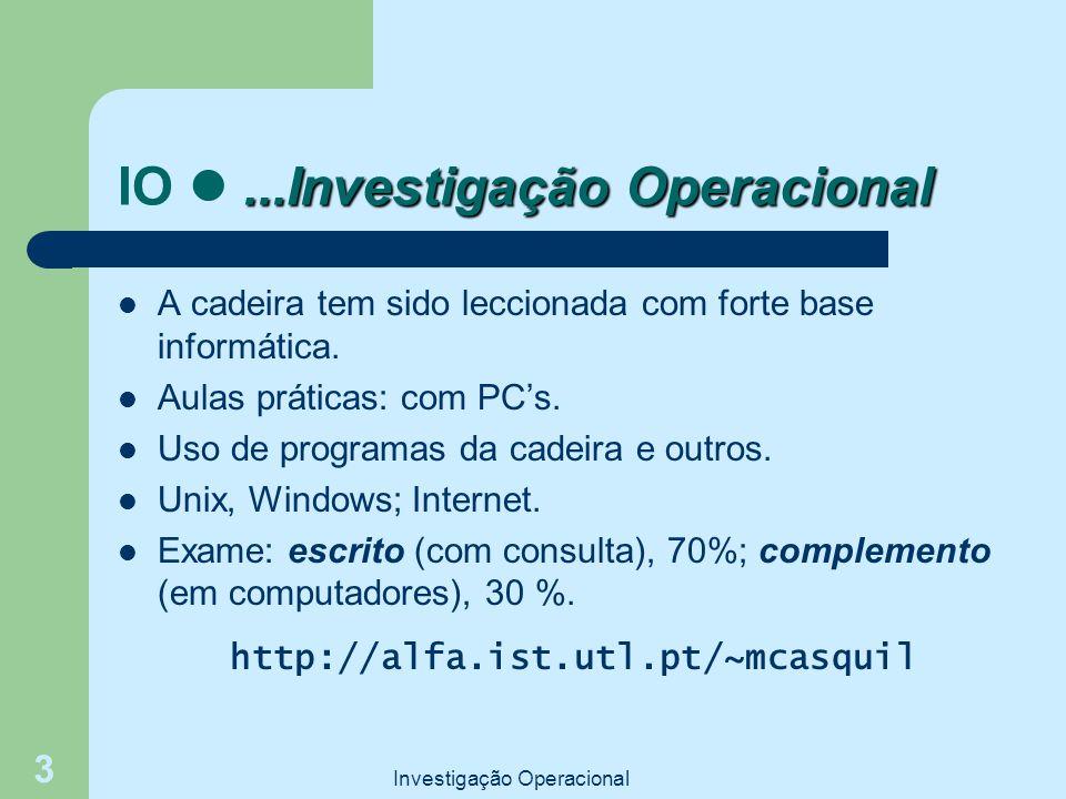 Investigação Operacional 3...Investigação Operacional IO...Investigação Operacional A cadeira tem sido leccionada com forte base informática. Aulas pr