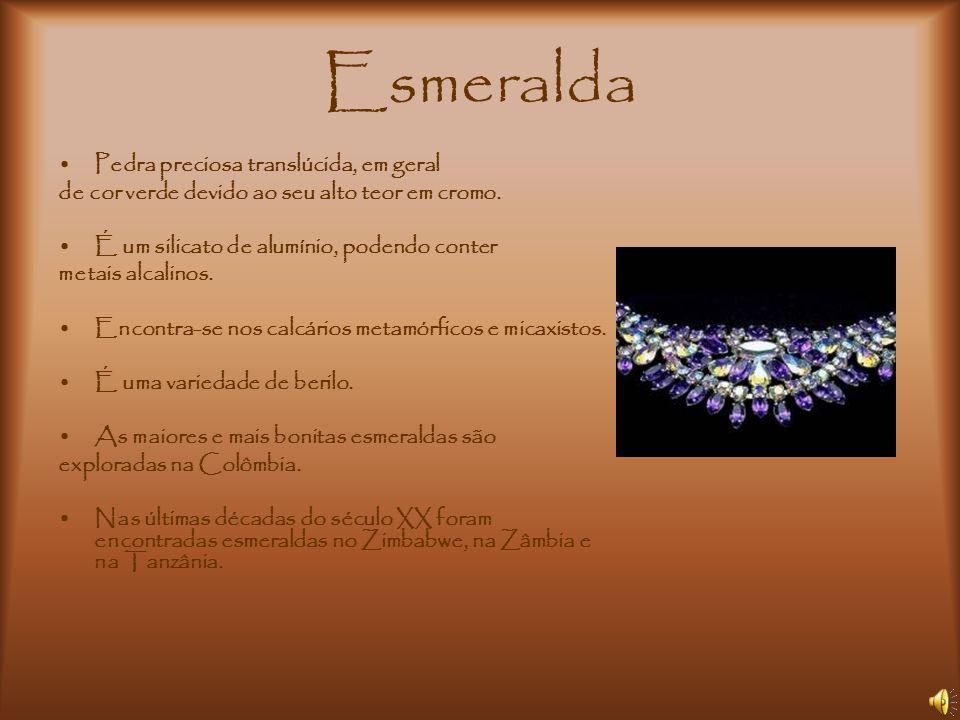 Esmeralda Pedra preciosa translúcida, em geral de cor verde devido ao seu alto teor em cromo. É um silicato de alumínio, podendo conter metais alcalin