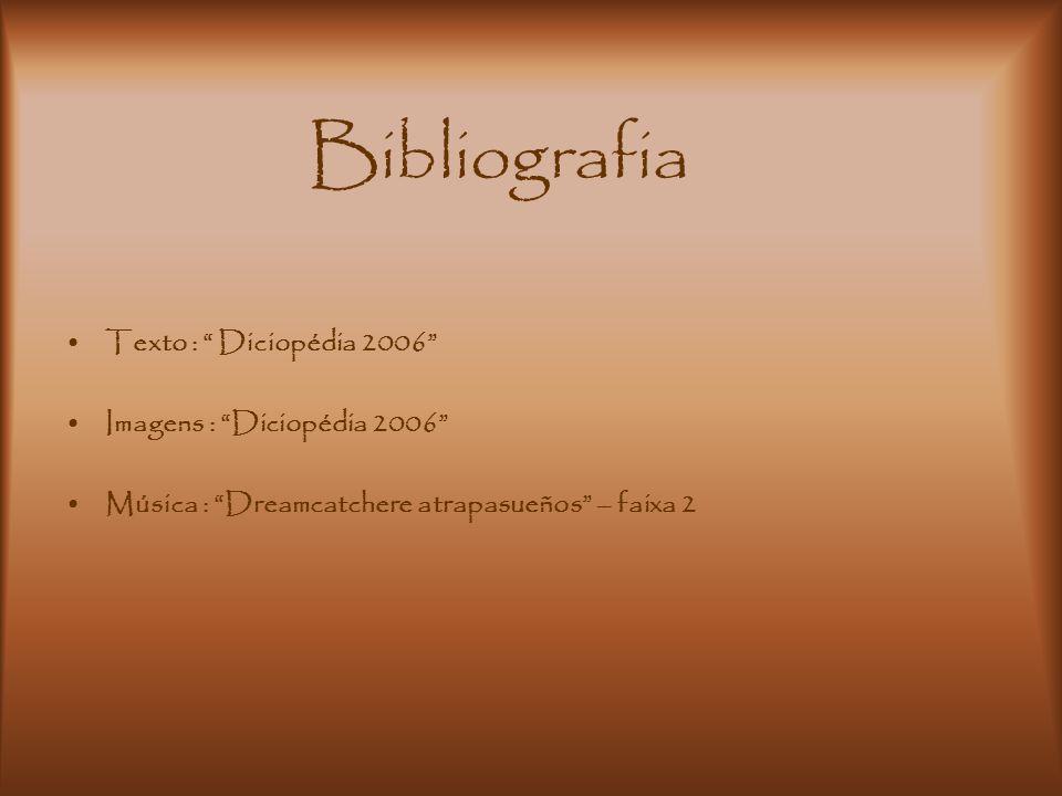 """Bibliografia Texto : """" Diciopédia 2006"""" Imagens : """"Diciopédia 2006"""" Música : """"Dreamcatchere atrapasueños"""" – faixa 2"""