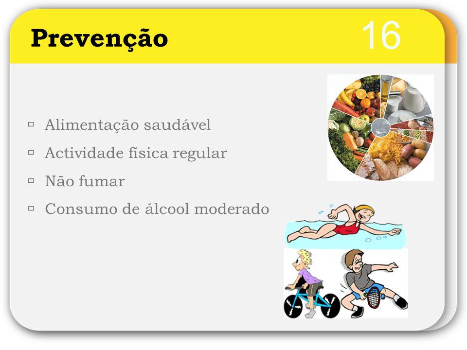 16 Prevenção  Alimentação saudável  Actividade física regular  Não fumar  Consumo de álcool moderado
