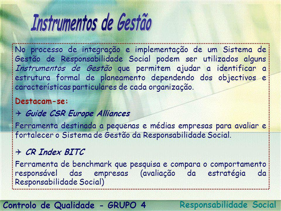 No processo de integração e implementação de um Sistema de Gestão de Responsabilidade Social podem ser utilizados alguns Instrumentos de Gestão que pe