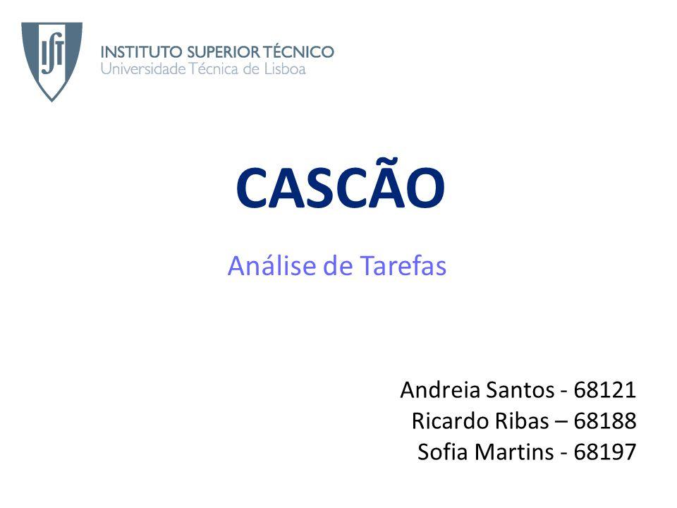 CASCÃO Análise de Tarefas Andreia Santos - 68121 Ricardo Ribas – 68188 Sofia Martins - 68197