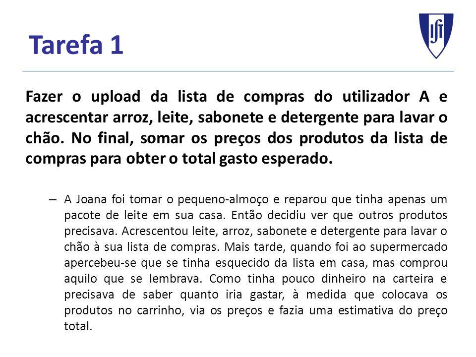 Tarefa 1 Fazer o upload da lista de compras do utilizador A e acrescentar arroz, leite, sabonete e detergente para lavar o chão.