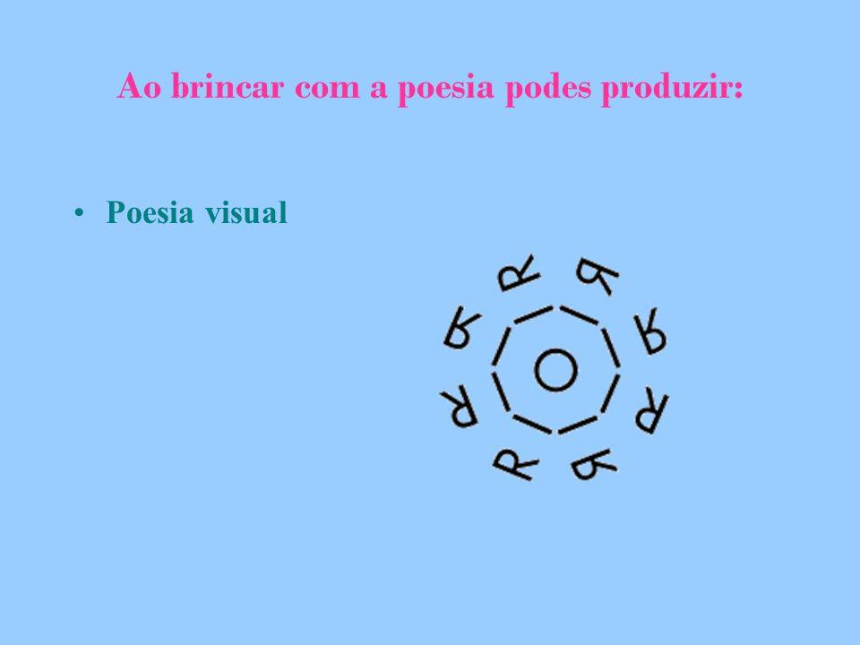 Ao brincar com a poesia podes produzir: Poesia visual