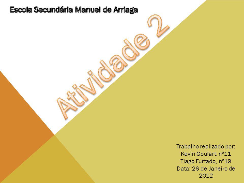 Trabalho realizado por: Kevin Goulart, nº11 Tiago Furtado, nº19 Data: 26 de Janeiro de 2012