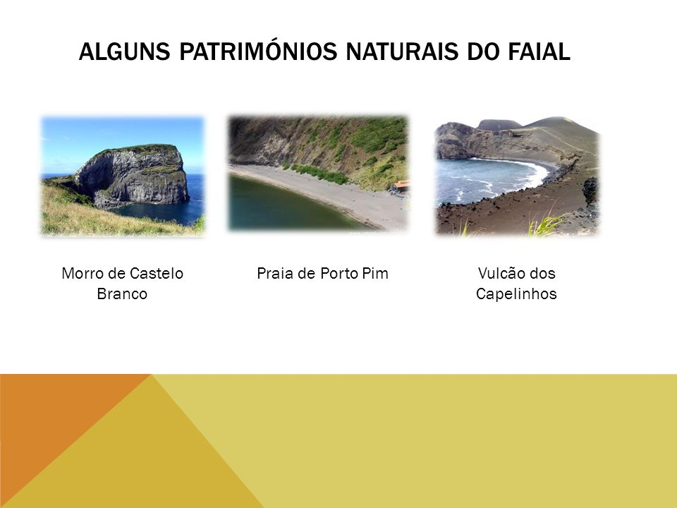 ALGUNS PATRIMÓNIOS NATURAIS DO FAIAL Morro de Castelo Branco Praia de Porto PimVulcão dos Capelinhos