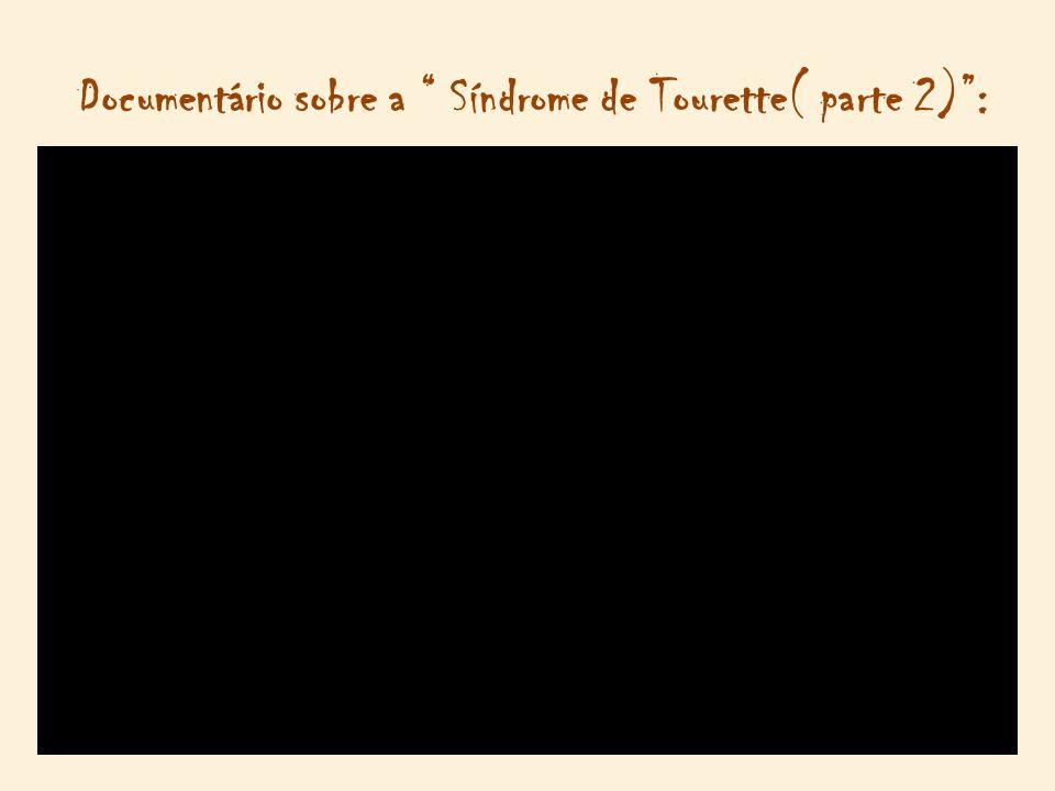 """Documentário sobre a """" Síndrome de Tourette( parte 2)"""":"""