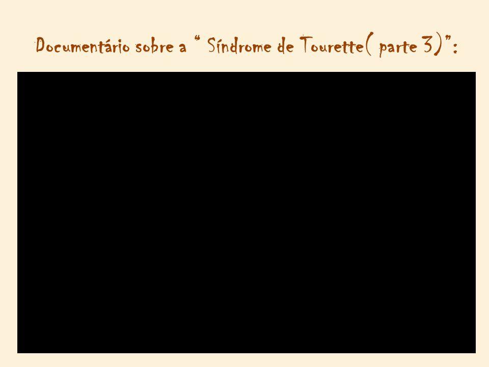 """Documentário sobre a """" Síndrome de Tourette( parte 3)"""":"""