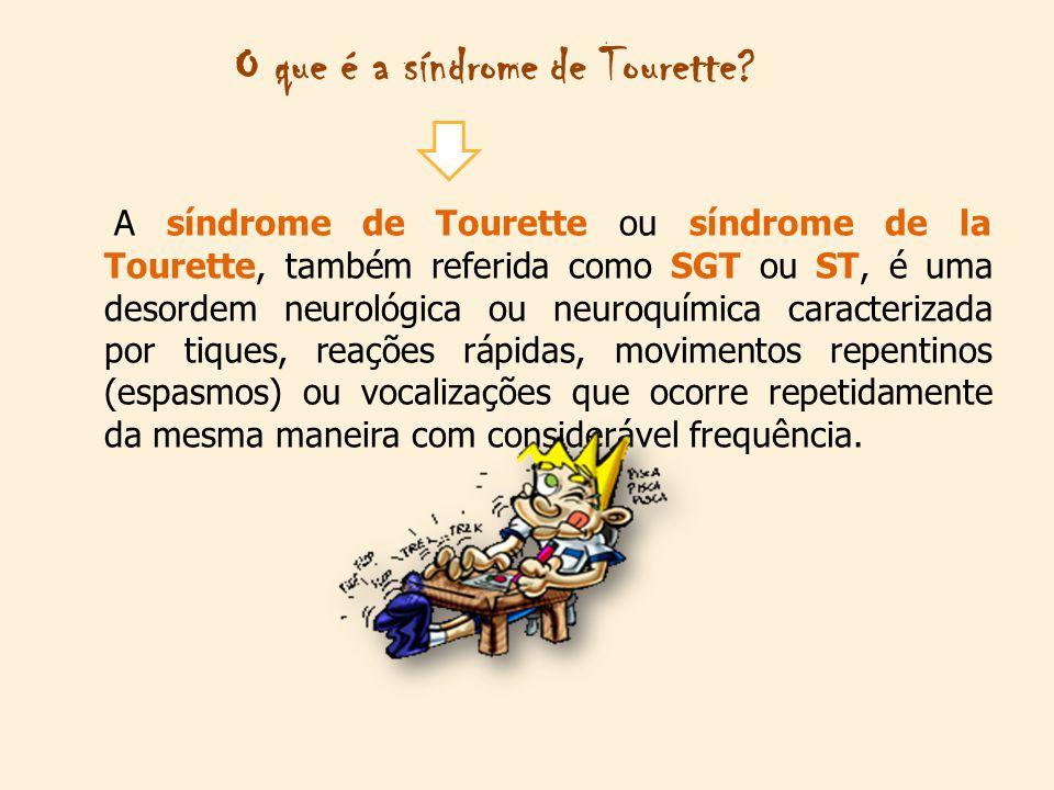O que é a síndrome de Tourette? A síndrome de Tourette ou síndrome de la Tourette, também referida como SGT ou ST, é uma desordem neurológica ou neuro