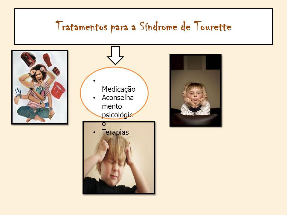 Tratamentos para a Síndrome de Tourette Medicação Aconselha mento psicológic o Terapias