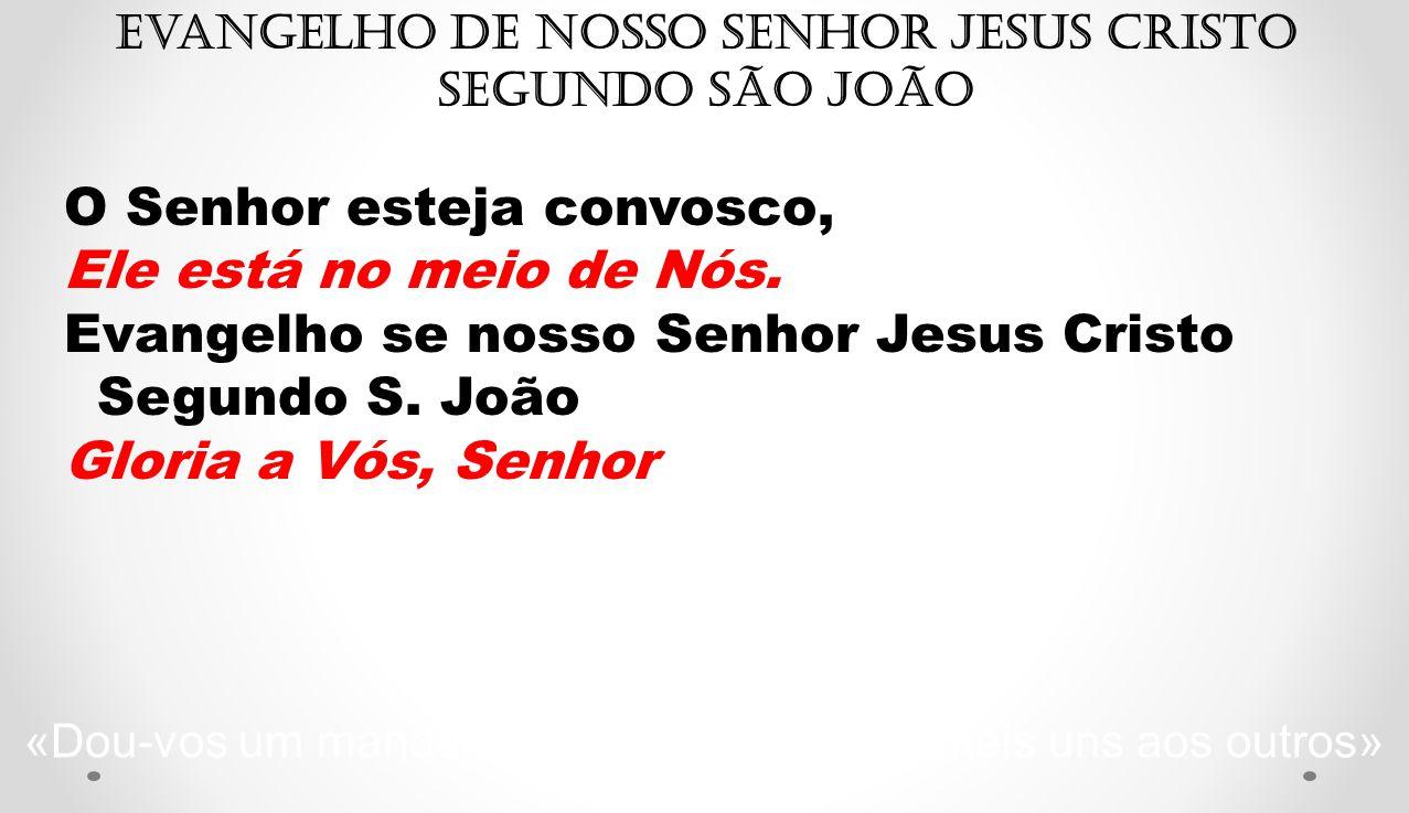 Evangelho de Nosso Senhor Jesus Cristo segundo São João O Senhor esteja convosco, Ele está no meio de Nós. Evangelho se nosso Senhor Jesus Cristo Segu