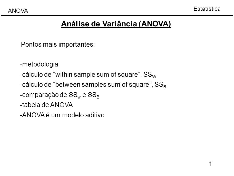 "Estatística ANOVA Análise de Variância (ANOVA) 1 -metodologia -cálculo de ""within sample sum of square"", SS W -cálculo de ""between samples sum of squa"