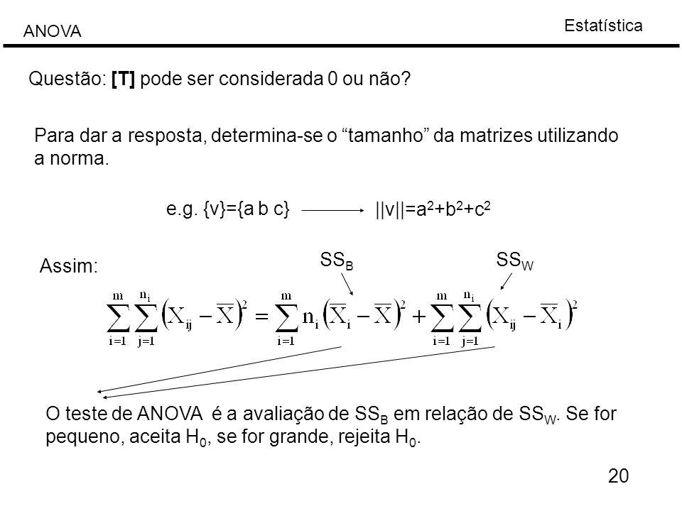 """Estatística ANOVA 20 Questão: [T] pode ser considerada 0 ou não? Para dar a resposta, determina-se o """"tamanho"""" da matrizes utilizando a norma. e.g. {v"""