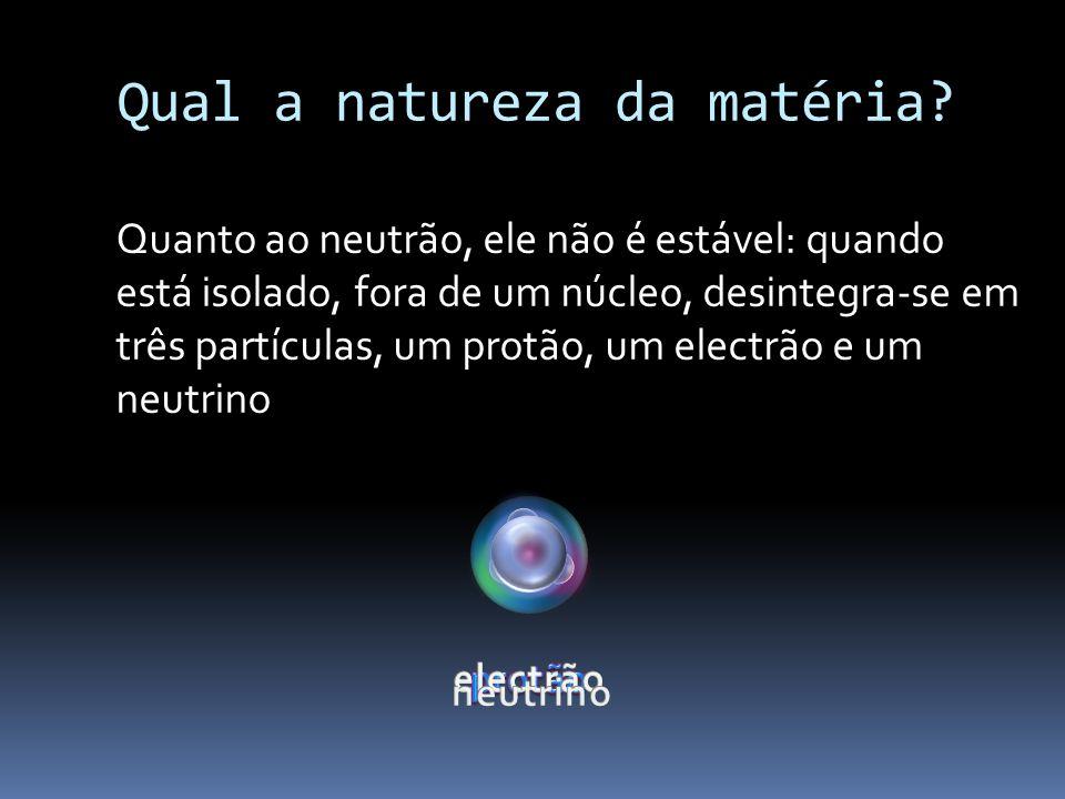 Qual a natureza da matéria.