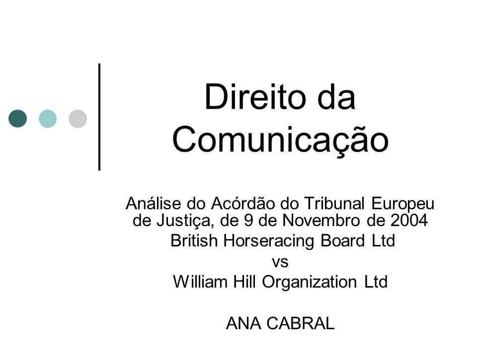Litígio Em Março de 2000, a BHB intentou na High Court of Justice uma acção contra William Hill, com fundamento numa violação do direito sui generis conferido pelo artigo 7.º da Directiva 96/09/CEE (considerando 20 e 21) Em Fevereiro de 2001 William Hill interpôs recurso para o Court of Appeal.