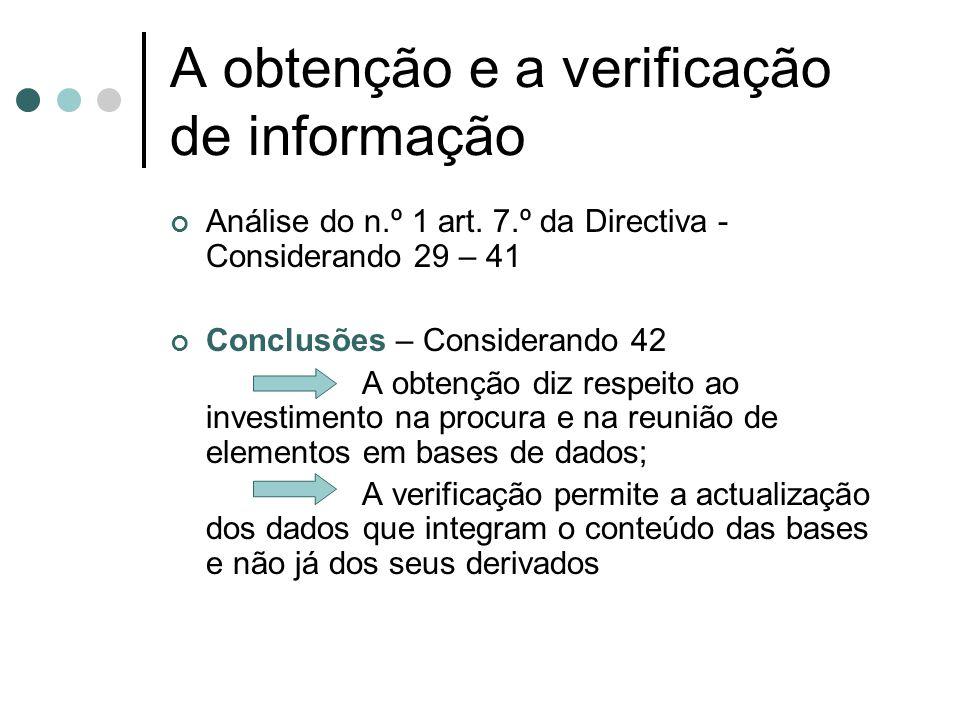 A obtenção e a verificação de informação Análise do n.º 1 art. 7.º da Directiva - Considerando 29 – 41 Conclusões – Considerando 42 A obtenção diz res