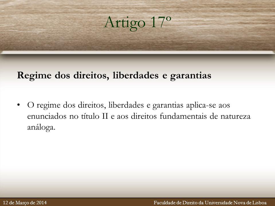 Artigo 17º Regime dos direitos, liberdades e garantias O regime dos direitos, liberdades e garantias aplica-se aos enunciados no título II e aos direitos fundamentais de natureza análoga.