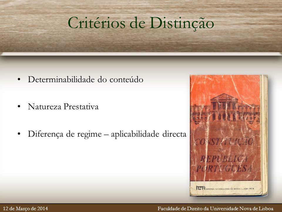 Critérios de Distinção Determinabilidade do conteúdo Natureza Prestativa Diferença de regime – aplicabilidade directa 12 de Março de 2014 Faculdade de Direito da Universidade Nova de Lisboa