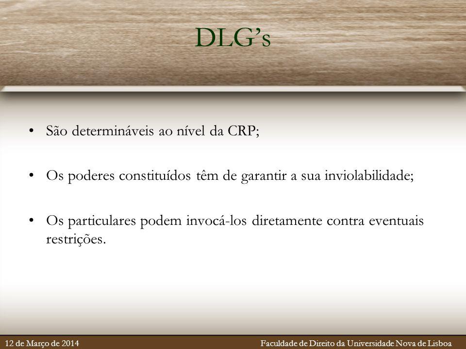 DLG's São determináveis ao nível da CRP; Os poderes constituídos têm de garantir a sua inviolabilidade; Os particulares podem invocá-los diretamente c
