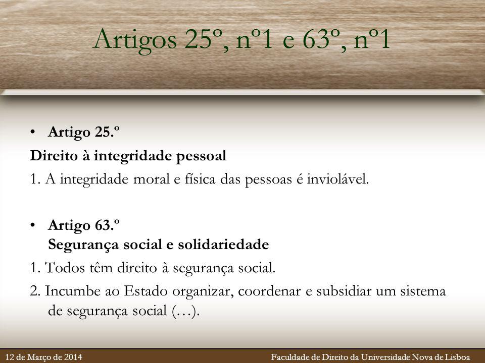 Artigos 25º, nº1 e 63º, nº1 Artigo 25.º Direito à integridade pessoal 1. A integridade moral e física das pessoas é inviolável. Artigo 63.º Segurança