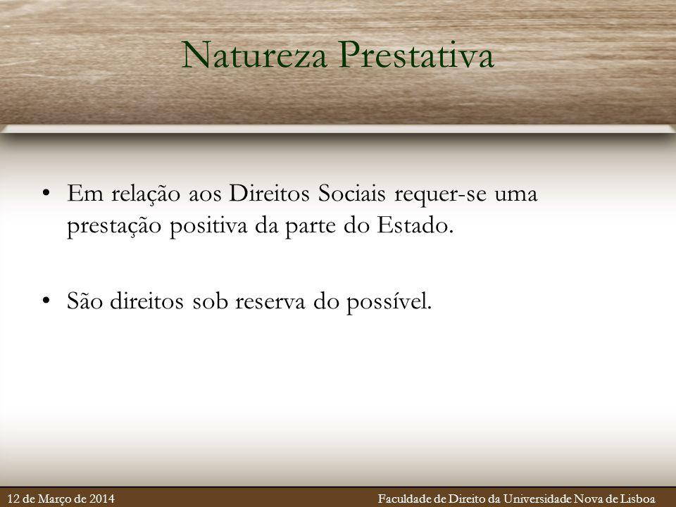 Natureza Prestativa Em relação aos Direitos Sociais requer-se uma prestação positiva da parte do Estado.