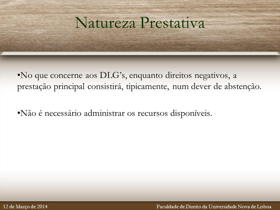 Natureza Prestativa No que concerne aos DLG's, enquanto direitos negativos, a prestação principal consistirá, tipicamente, num dever de abstenção. Não