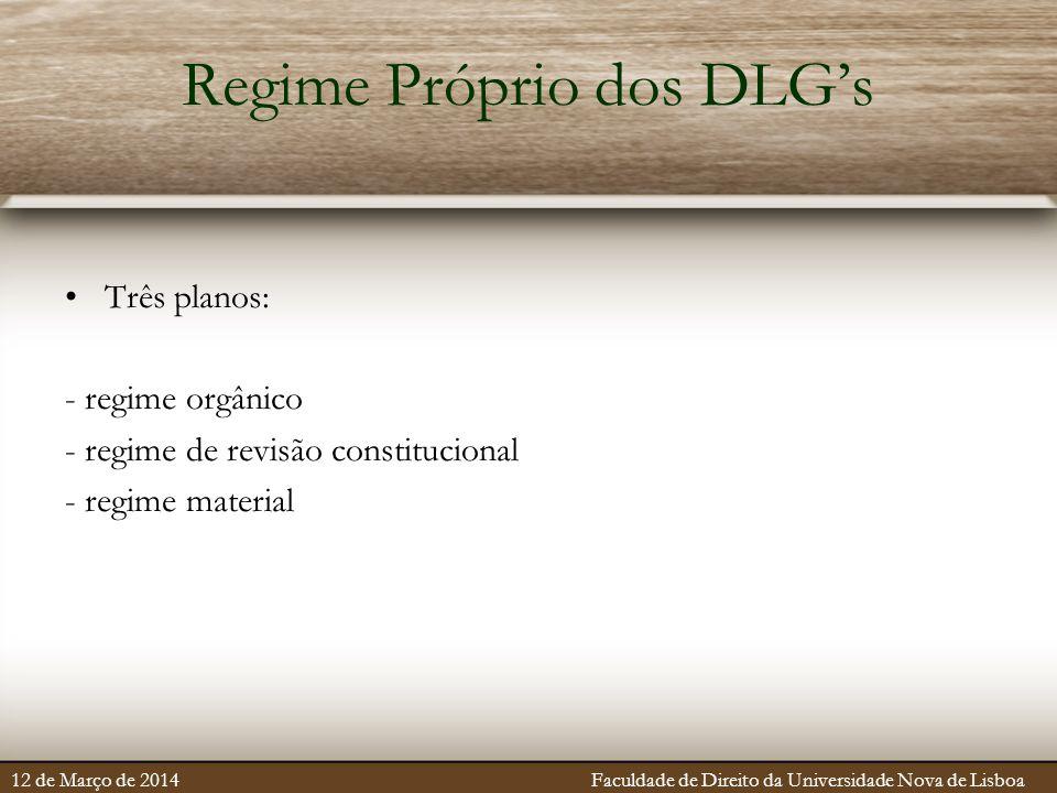 Regime Próprio dos DLG's Três planos: - regime orgânico - regime de revisão constitucional - regime material 12 de Março de 2014 Faculdade de Direito da Universidade Nova de Lisboa