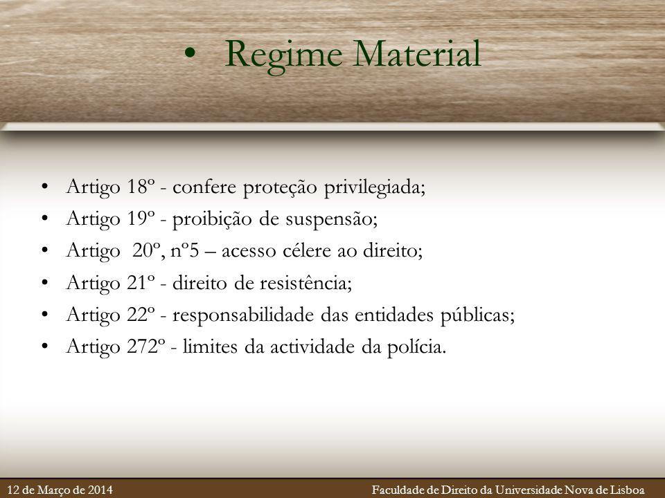 Regime Material Artigo 18º - confere proteção privilegiada; Artigo 19º - proibição de suspensão; Artigo 20º, nº5 – acesso célere ao direito; Artigo 21