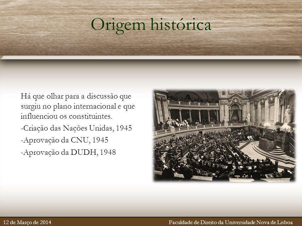 Origem histórica Há que olhar para a discussão que surgiu no plano internacional e que influenciou os constituintes. -Criação das Nações Unidas, 1945