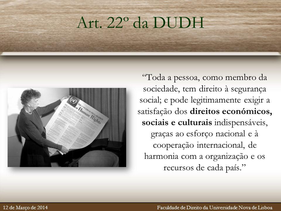 """Art. 22º da DUDH """"Toda a pessoa, como membro da sociedade, tem direito à segurança social; e pode legitimamente exigir a satisfação dos direitos econó"""