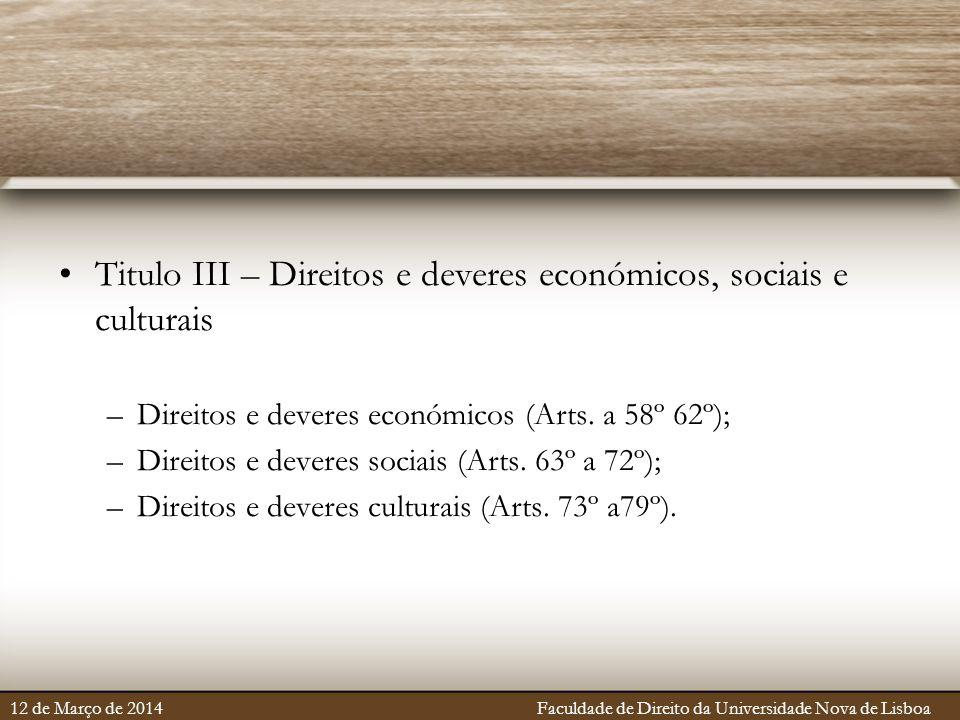 Titulo III – Direitos e deveres económicos, sociais e culturais –Direitos e deveres económicos (Arts. a 58º 62º); –Direitos e deveres sociais (Arts. 6