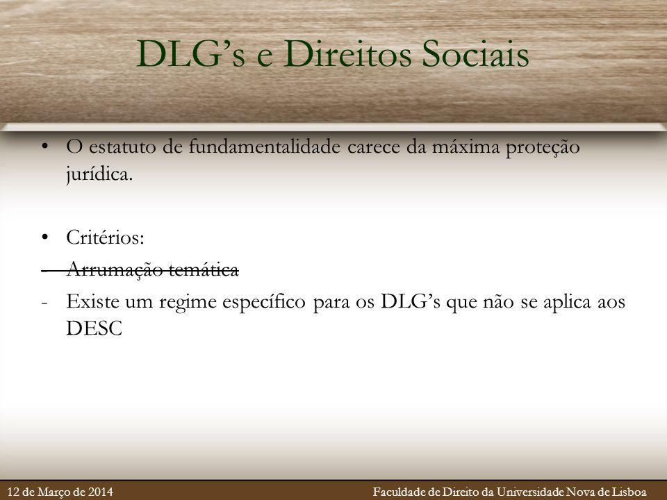 DLG's e Direitos Sociais O estatuto de fundamentalidade carece da máxima proteção jurídica. Critérios: -Arrumação temática -Existe um regime específic