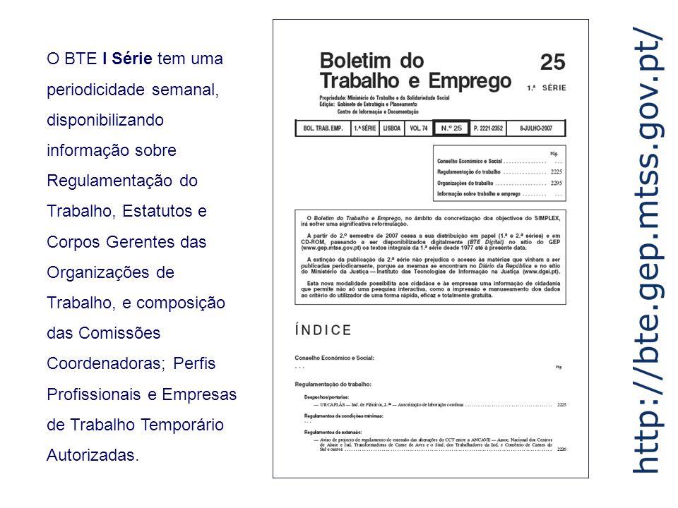 O BTE I Série tem uma periodicidade semanal, disponibilizando informação sobre Regulamentação do Trabalho, Estatutos e Corpos Gerentes das Organizaçõe