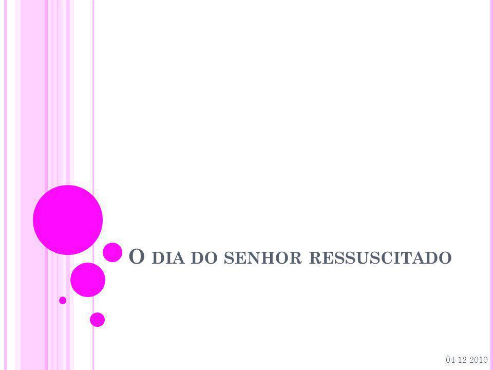 O DIA DO SENHOR RESSUSCITADO 04-12-2010