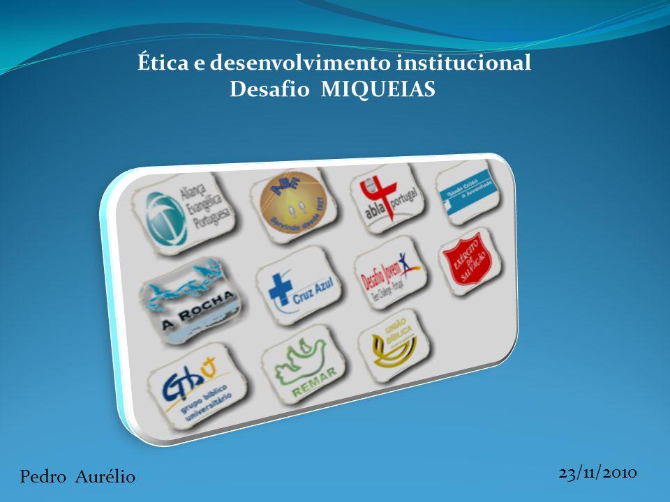 Ética e desenvolvimento institucional Desafio MIQUEIAS Pedro Aurélio 23/11/2010