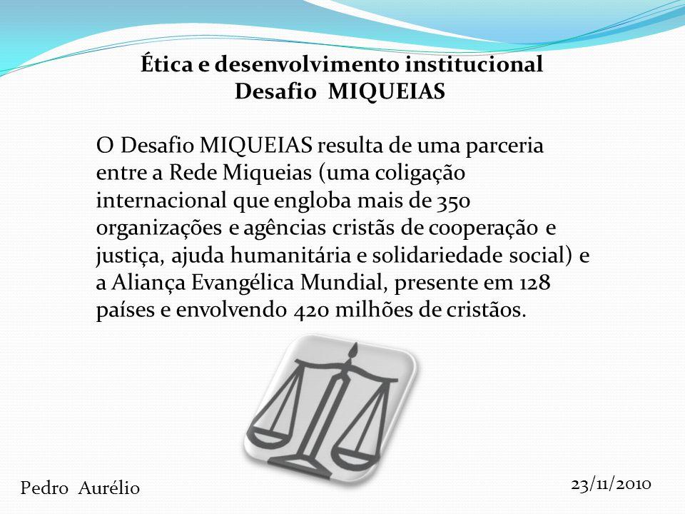 Ética e desenvolvimento institucional Desafio MIQUEIAS A finalidade desta organização é um mundo justo e sem pobreza extrema.
