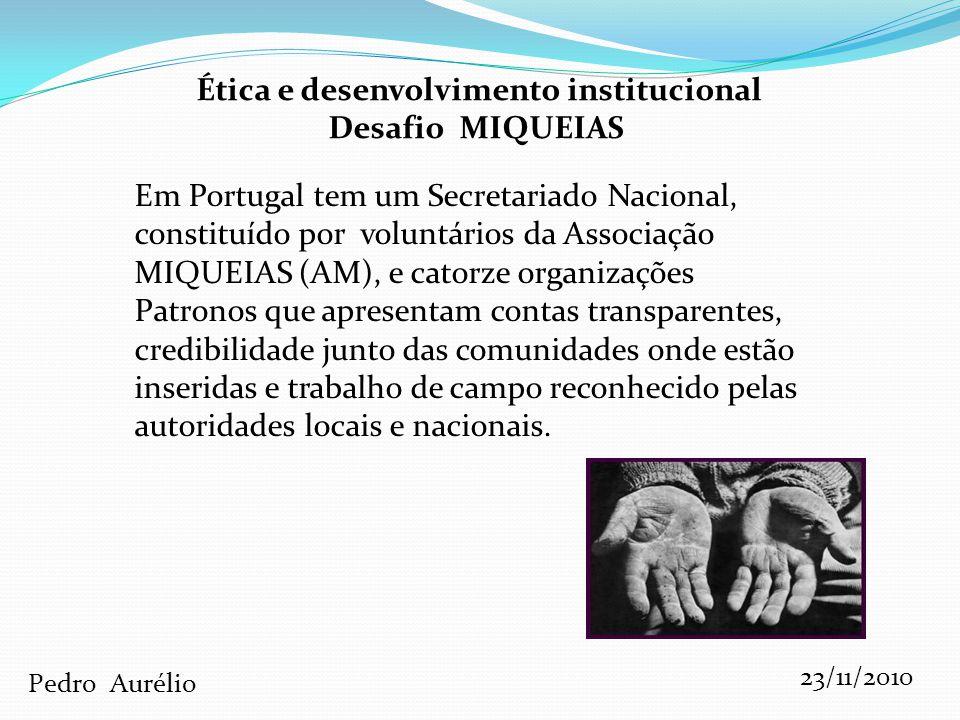 Ética e desenvolvimento institucional Desafio MIQUEIAS Em Portugal tem um Secretariado Nacional, constituído por voluntários da Associação MIQUEIAS (A