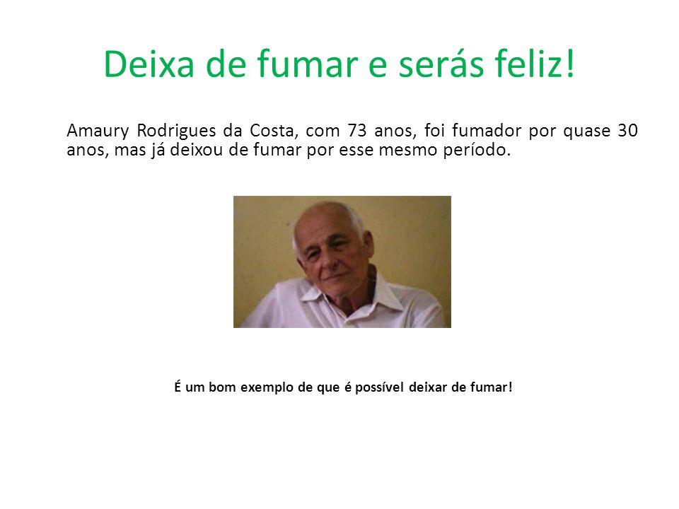 Deixa de fumar e serás feliz! Amaury Rodrigues da Costa, com 73 anos, foi fumador por quase 30 anos, mas já deixou de fumar por esse mesmo período. É