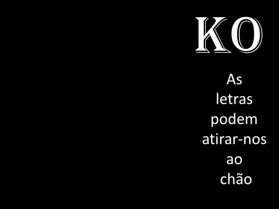 KO As letras podem atirar-nos ao chão