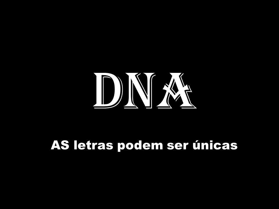 DNA AS letras podem ser únicas