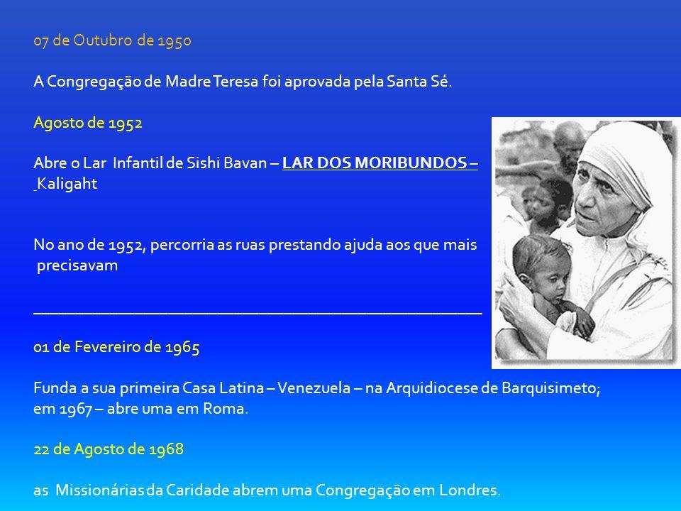 07 de Outubro de 1950 A Congregação de Madre Teresa foi aprovada pela Santa Sé.