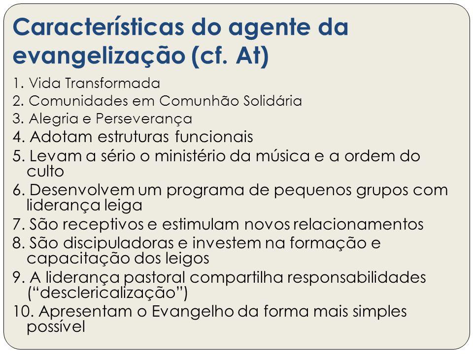 Características do agente da evangelização (cf. At) 1. Vida Transformada 2. Comunidades em Comunhão Solidária 3. Alegria e Perseverança 4. Adotam estr