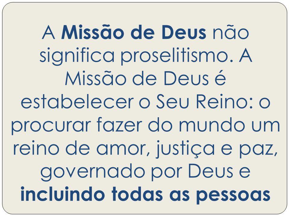 A Missão de Deus não significa proselitismo.