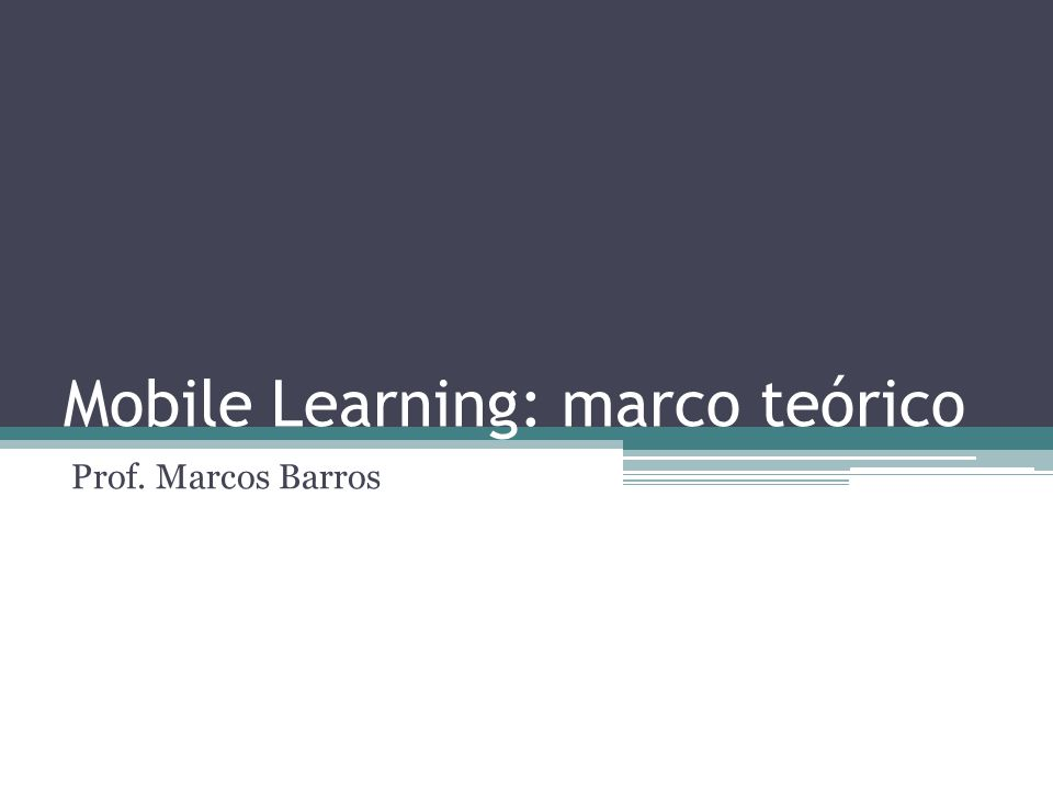 Mobile Learning: marco teórico Prof. Marcos Barros