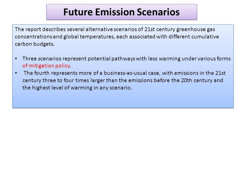 The report describes several alternative scenarios of 21st century greenhouse gas concentrations and global temperatures, each associated with different cumulative carbon budgets.