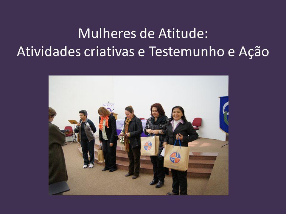 Mulheres de Atitude: Atividades criativas e Testemunho e Ação