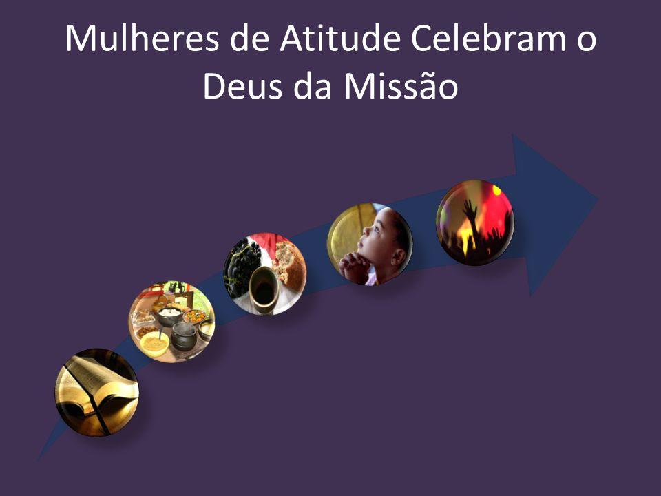 Mulheres de Atitude Celebram o Deus da Missão