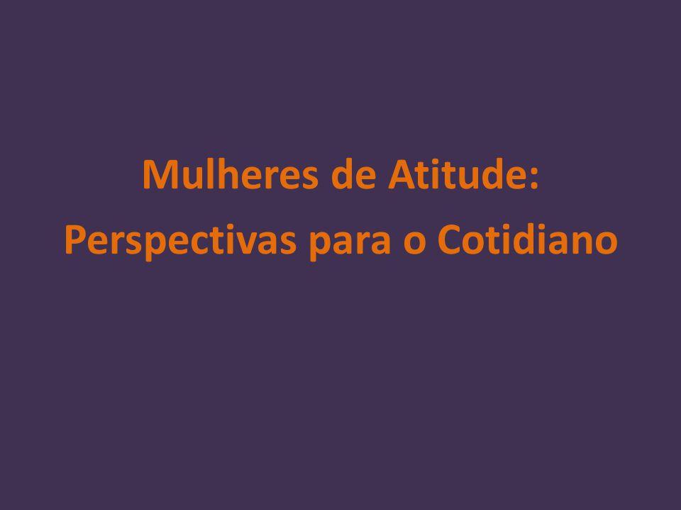 Mulheres de Atitude: Perspectivas para o Cotidiano